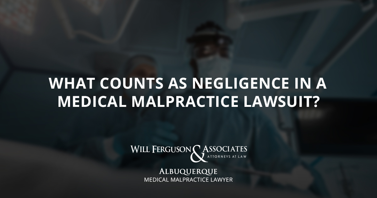 What Counts as Negligence in a Medical Malpractice Lawsuit?